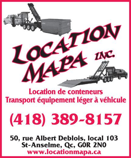 Location MAPA (418-885-8414) - Annonce illustrée======= - Location de conteneurs Transport équipement léger à véhicule (418) 389-8157 50, rue Albert Deblois, local 103 St-Anselme, Qc, G0R 2N0 www.locationmapa.ca