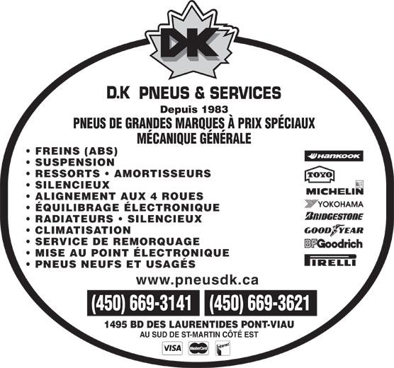 DK Pneus & Services (450-669-3141) - Annonce illustrée======= - Depuis 1983 SUSPENSION FREINS (ABS) RESSORTS   AMORTISSEURS SILENCIEUX ALIGNEMENT AUX 4 ROUES ÉQUILIBRAGE ÉLECTRONIQUE RADIATEURS   SILENCIEUX CLIMATISATION SERVICE DE REMORQUAGE MISE AU POINT ÉLECTRONIQUE PNEUS NEUFS ET USAGÉS www.pneusdk.ca 1495 BD DES LAURENTIDES PONT-VIAU AU SUD DE ST-MARTIN CÔTÉ EST