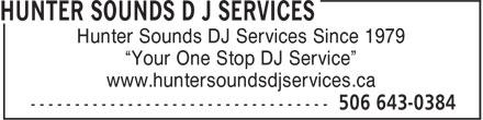"""Hunter Sounds D J Services (506-643-0384) - Annonce illustrée======= - Hunter Sounds DJ Services Since 1979 """"Your One Stop DJ Service"""" www.huntersoundsdjservices.ca"""