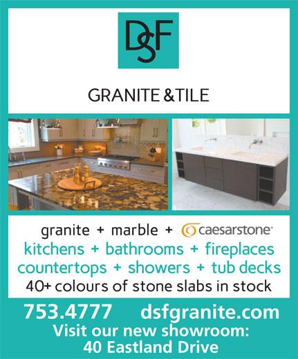 DSF Granite (709-753-4777) - Display Ad - dsfgranite.com 753.4777 40 Eastland Drive Visit our new showroom: