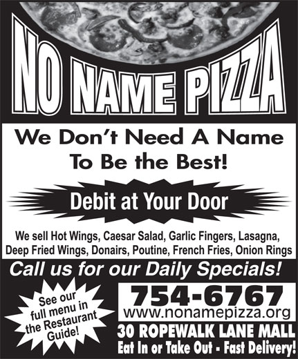 No Name Pizza (709-754-6767) - Annonce illustrée======= - We Don t Need A Name To Be the Best! Debit at Your Door Call us for our Daily Specials! 754-6767 www.nonamepizza.org