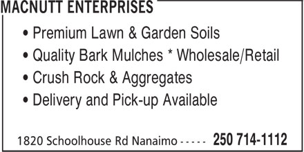 MacNutt Enterprises (250-714-1112) - Display Ad - • Premium Lawn & Garden Soils • Quality Bark Mulches * Wholesale/Retail • Crush Rock & Aggregates • Delivery and Pick-up Available