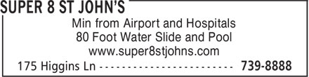 Super 8 St. John's (709-739-8888) - Annonce illustrée======= - 80 Foot Water Slide and Pool www.super8stjohns.com Min from Airport and Hospitals