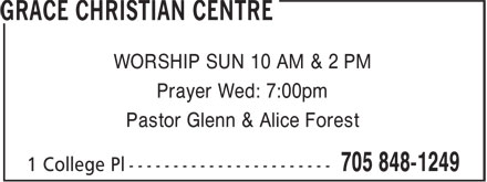 Grace Christian Centre (705-848-1249) - Display Ad - WORSHIP SUN 10 AM & 2 PM Prayer Wed: 7:00pm Pastor Glenn & Alice Forest