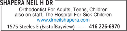 Shapera Neil H Dr (416-226-6970) - Display Ad - Orthodontist For Adults, Teens, Children also on staff, The Hospital For Sick Children www.drneilshapera.com