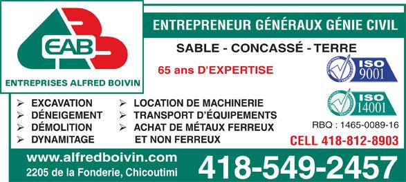 Les Entreprises Boivin Alfred (418-549-2457) - Annonce illustrée======= - ENTREPRENEUR GÉNÉRAUX GÉNIE CIVIL SABLE - CONCASSÉ - TERRE 65 ans D'EXPERTISE RBQ : 1465-0089-16 CELL 418-812-8903 www.alfredboivin.com 2205 de la Fonderie, Chicoutimi 418-549-2457 ENTREPRENEUR GÉNÉRAUX GÉNIE CIVIL SABLE - CONCASSÉ - TERRE 65 ans D'EXPERTISE RBQ : 1465-0089-16 CELL 418-812-8903 www.alfredboivin.com 2205 de la Fonderie, Chicoutimi 418-549-2457