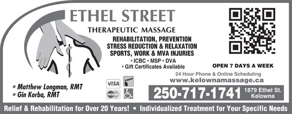 Ethel St Therapeutic Massage Clinic (250-717-1741) - Annonce illustrée======= - Matthew Longman, RMT 1879 Ethel St. Gin Korba, RMT Kelowna 250-717-1741 Relief & Rehabilitation for Over 20 Years!     Individualized Treatment for Your Specific Needs STRESS REDUCTION & RELAXATION SPORTS, WORK & MVA INJURIES ICBC   MSP   DVA OPEN 7 DAYS A WEEK Gift Certificates Available 24 Hour Phone & Online Scheduling www.kelownamassage.ca REHABILITATION, PREVENTION