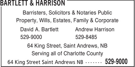 Andrew Harrison Law Office (506-529-8485) - Display Ad - Barristers, Solicitors & Notaries Public Property, Wills, Estates, Family & Corporate David A. Bartlett Andrew Harrison 529-9000 529-8485 64 King Street, Saint Andrews, NB Serving all of Charlotte County