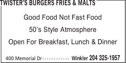 Twister's Burgers Fries & Malts (204-325-1957) - Annonce illustrée======= - Good Food Not Fast Food 50's Style Atmosphere Open For Breakfast, Lunch & Dinner