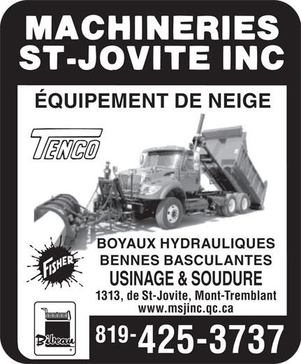 Les Machineries St-Jovite (819-425-3737) - Annonce illustrée======= - ÉQUIPEMENT DE NEIGE BOYAUX HYDRAULIQUES BENNES BASCULANTES USINAGE & SOUDURE 1313, de St-Jovite, Mont-Tremblant www.msjinc.qc.ca 819- 425-3737