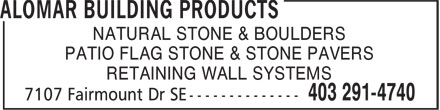 Alomar Building Products (403-291-4740) - Display Ad - NATURAL STONE & BOULDERS PATIO FLAG STONE & STONE PAVERS RETAINING WALL SYSTEMS