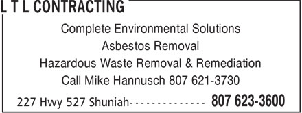 L T L Contracting (807-623-3600) - Annonce illustrée======= - Complete Environmental Solutions Asbestos Removal Hazardous Waste Removal & Remediation Call Mike Hannusch 807 621-3730