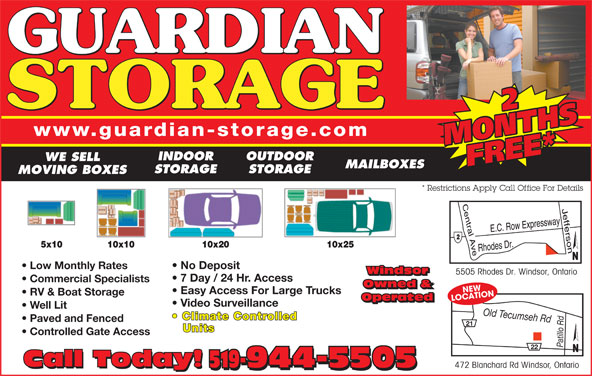 Guardian Storage (519-944-5505) - Display Ad - 22 www.guardian-storage.com MONTHSMONTHSFREE* INDOOR WE SELL FREE* MAILBOXES STORAGE MOVING BOXES * Restrictions Apply Call Office For Details Low Monthly Rates No Deposit Windsor 5505 Rhodes Dr. Windsor, Ontario Windsor 7 Day / 24 Hr. Access Commercial Specialists Owned & CNEWATION Easy Access For Large Trucks RV & Boat Storage Operated LO Operated OUTDOOR Video Surveillance Well Lit Old Tecumseh Rdd Climate Controlled Paved and Fenced 21 Units Controlled Gate Access 22 Call Today! 519-944-5505 472 Blanchard Rd Windsor, Ontario Call Today! 519-944-5505
