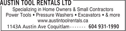 Austin Tool Rentals Ltd (604-931-1990) - Display Ad - Specializing in Home Owners & Small Contractors Power Tools • Pressure Washers • Excavators • & more www.austintoolrentals.ca Specializing in Home Owners & Small Contractors Power Tools • Pressure Washers • Excavators • & more www.austintoolrentals.ca