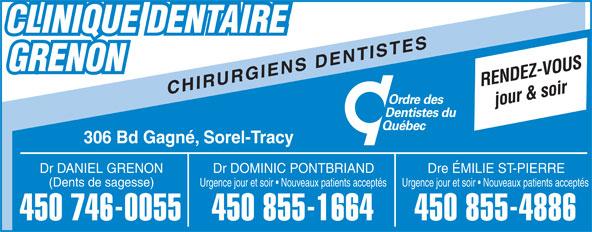 Clinique Dentaire Grenon (450-746-0055) - Display Ad - CLINIQUE DENTAIRE GRENON CHIRURGIENS DENTISTES jour & soir 306 Bd Gagné, Sorel-Tracy Dr DANIEL GRENON Dre ÉMILIE ST-PIERREDr DOMINIC PONTBRIAND (Dents de sagesse) Urgence jour et soir   Nouveaux patients acceptés 450 746-0055 450 855-4886450 855-1664 RENDEZ-VOUS