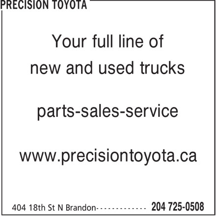 Precision Toyota (204-725-0508) - Display Ad - Your full line of new and used trucks parts-sales-service www.precisiontoyota.ca
