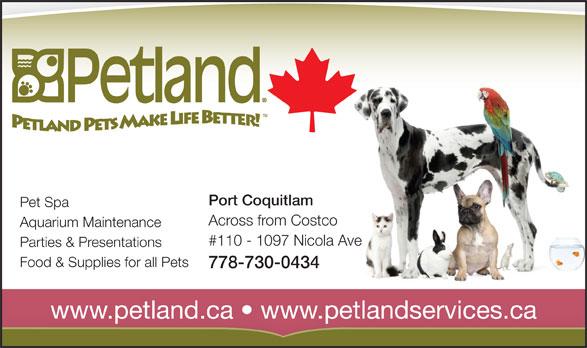 Petland (604-464-9770) - Display Ad - Port Coquitlam Pet Spa Across from Costco Aquarium Maintenance #110 - 1097 Nicola Ave Parties & Presentations Food & Supplies for all Pets 778-730-0434 www.petland.ca   www.petlandservices.ca