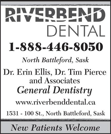 Riverbend Dental Center (1-888-446-8050) - Annonce illustrée======= - 1-888-446-8050 North Battleford, Sask Dr. Erin Ellis, Dr. Tim Pierce and Associates General Dentistry www.riverbenddental.ca 1531 - 100 St., North Battleford, Sask New Patients Welcome