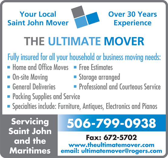 The Ultimate Mover (506-672-6683) - Annonce illustrée======= - Fully insured for all your household or business moving needs: Home and Office Moves Free Estimates On-site Moving Storage arranged General Deliveries Professional and Courteous Service Packing Supplies and Service Specialties include: Furniture, Antiques, Electronics and Pianos Servicing 506-799-0938 Saint John Fax: 672-5702 and the THE ULTIMATE MOVER www.theultimatemover.com Maritimes Experience Your Local Over 30 Years Saint John Mover
