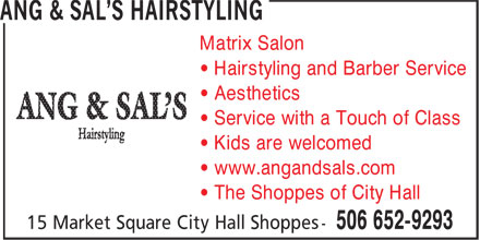 Ang & Sal's Hairstyling (506-652-9293) - Annonce illustrée======= - • Hairstyling and Barber Service • Aesthetics • Service with a Touch of Class • Kids are welcomed • www.angandsals.com • The Shoppes of City Hall Matrix Salon