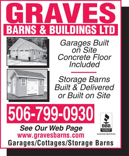 Graves Barns & Buildings Ltd (506-693-8550) - Display Ad - Garages Built on Site Concrete Floor Included Storage Barns Built & Delivered or Built on Site 506-799-0930 See Our Web Page www.gravesbarns.com Garages/Cottages/Storage Barns