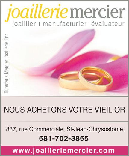 Bijouterie Mercier Joaillerie Enr (418-834-1977) - Annonce illustrée======= - mercier joaillerie joaillier   manufacturier  évaluateur Bijouterie Mercier Joaillerie Enr NOUS ACHETONS VOTRE VIEIL OR 837, rue Commerciale, St-Jean-Chrysostome 581-702-3855 www.joailleriemercier.com