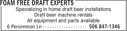 Foam Free Draft Experts (506-847-1346) - Display Ad - Specializing in home draft beer installations Draft beer machine rentals All equipment and parts available