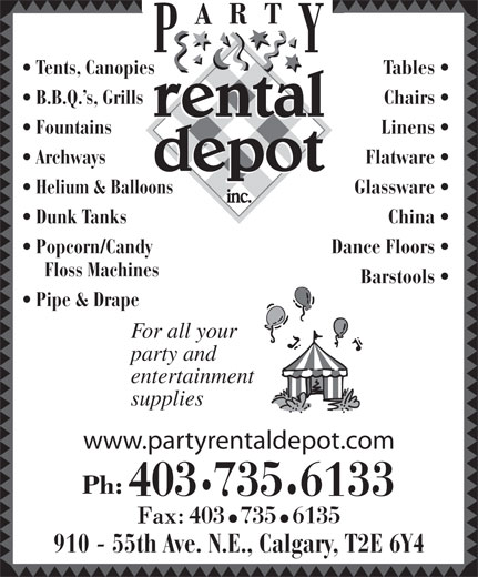 Party Rental Depot (403-735-6133) - Annonce illustrée======= - Tables    Tents, Canopies Chairs    B.B.Q. s, Grills Linens    Fountains Flatware    Archways Glassware    Helium & Balloons China    Dunk Tanks Dance Floors    Popcorn/Candy Floss Machines Barstools Pipe & Drape For all your party and entertainment supplies www.partyrentaldepot.com 6133735403 7356135403 910 - 55th Ave. N.E., Calgary, T2E 6Y4