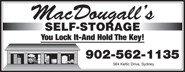 MacDougall's Self Storage (902-562-1135) - Display Ad - You Lock It-And Hold The Key! 902-562-1135 584 Keltic Drive, Sydney