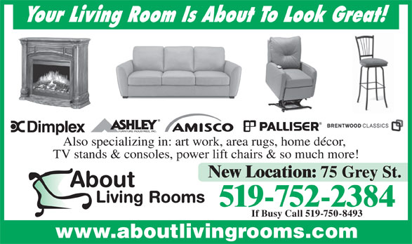 About Living Rooms (519-752-2384) - Display Ad - Your Living Room Is About To Look Great! Also specializing in: art work, area rugs, home décor, TV stands & consoles, power lift chairs & so much more! New Location: 75 Grey St. 519-752-2384 If Busy Call 519-750-8493 www.aboutlivingrooms.com