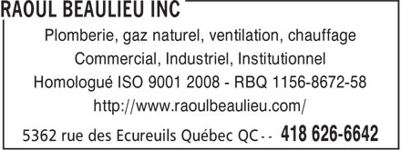 Raoul Beaulieu Inc (418-626-6642) - Display Ad - Plomberie, gaz naturel, ventilation, chauffage Commercial, Industriel, Institutionnel Homologué ISO 9001 2008 - RBQ 1156-8672-58 http://www.raoulbeaulieu.com/