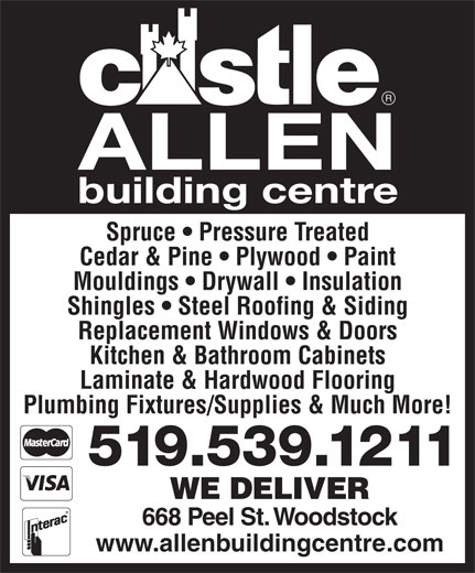 Allen Building Centre (519-539-1211) - Annonce illustrée======= - Spruce   Pressure Treated Cedar & Pine   Plywood   Paint Mouldings   Drywall   Insulation Shingles   Steel Roofing & Siding Replacement Windows & Doors Kitchen & Bathroom Cabinets Laminate & Hardwood Flooring Plumbing Fixtures/Supplies & Much More! 519.539.1211 WE DELIVER 668 Peel St. Woodstock www.allenbuildingcentre.com