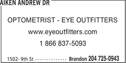 Dr Andrew Aiken (204-725-0943) - Display Ad - www.eyeoutfitters.com 1 866 837-5093 OPTOMETRIST - EYE OUTFITTERS