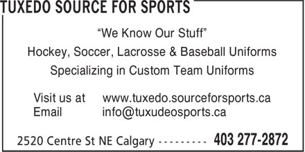 """Tuxedo Source For Sports (403-277-2872) - Display Ad - """"We Know Our Stuff"""" Hockey, Soccer, Lacrosse & Baseball Uniforms Specializing in Custom Team Uniforms Visit us at www.tuxedo.sourceforsports.ca"""