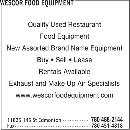 Wescor Food Equipment (780-488-2144) - Display Ad - Quality Used Restaurant Food Equipment New Assorted Brand Name Equipment Buy • Sell • Lease Rentals Available Exhaust and Make Up Air Specialists www.wescorfoodequipment.com Quality Used Restaurant Food Equipment New Assorted Brand Name Equipment Buy • Sell • Lease Rentals Available Exhaust and Make Up Air Specialists www.wescorfoodequipment.com