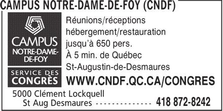 Campus Notre-Dame-de-Foy (CNDF) (418-872-8242) - Display Ad - Réunions/réceptions hébergement/restauration jusqu'à 650 pers. À 5 min. de Québec St-Augustin-de-Desmaures WWW.CNDF.QC.CA/CONGRES