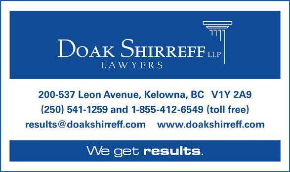 Doak Shirreff LLP (250-763-4323) - Display Ad - 200-537 Leon Avenue, Kelowna, BC   V1Y 2A9 (250) 541-1259 and 1-855-412-6549 (toll free) We get results