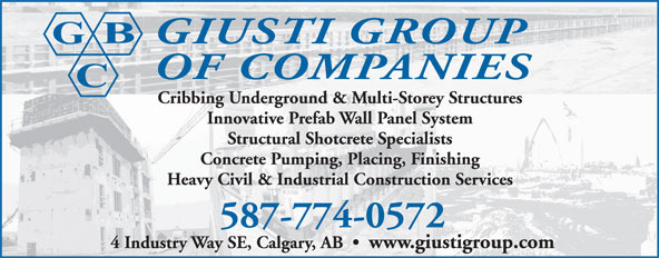 Giusti Group of Companies (403-203-0492) - Annonce illustrée======= - GIUSTI GROUP Cribbing Underground & Multi-Storey Structures Innovative Prefab Wall Panel System Structural Shotcrete Specialists Concrete Pumping, Placing, Finishing Heavy Civil & Industrial Construction Services 587-774-0572 4 Industry Way SE, Calgary, AB     www.giustigroup.com OF COMPANIES