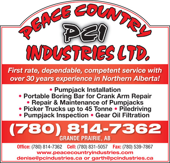 Peace Country Industries Ltd (780-814-7362) - Display Ad - (780) 831-5057 Fax: (780) 539-7867 www.peacecountryindustries.com First rate, dependable, competent service with over 30 years experience in Northern Alberta! Pumpjack Installation Portable Boring Bar for Crank Arm Repair Repair & Maintenance of Pumpjacks Picker Trucks up to 45 Tonne   Piledriving Pumpjack Inspection   Gear Oil Filtration (780) 814-7362 GRANDE PRAIRIE, ABGRANDE PRAIRIE Office: (780) 814-7362 Cell: