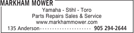 Markham Mower (905-294-2644) - Display Ad - Parts Repairs Sales & Service www.markhammower.com Yamaha - Stihl - Toro