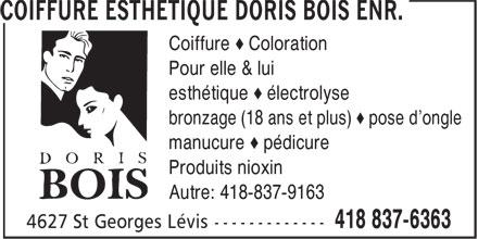 Coiffure Esthétique Doris Bois Enr. (418-837-6363) - Annonce illustrée======= - Coiffure æ Coloration Pour elle & lui esthétique æ électrolyse bronzage (18 ans et plus) æ pose d'ongle manucure æ pédicure Produits nioxin Autre: 418-837-9163