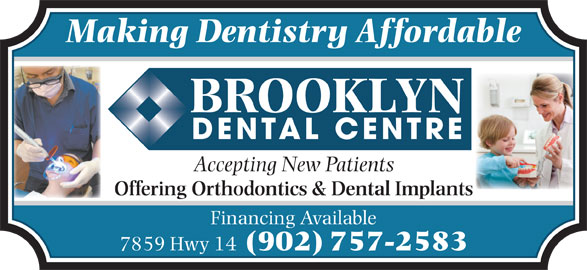 Brooklyn Dental Centre (902-757-2583) - Display Ad - Making Dentistry Affordable Accepting New Patients Offering Orthodontics & Dental Implants Financing Available 7859 Hwy 14 (902) 757-2583