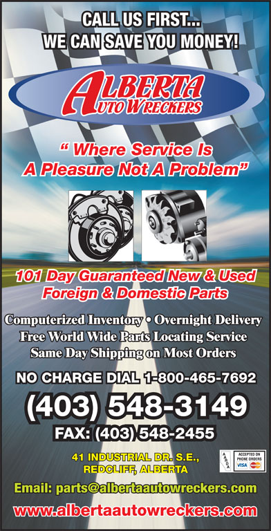 Alberta Auto Wreckers (403-548-3149) - Display Ad - CALL US FIRST... WE CAN SAVE YOU MONEY! Where Service Is A Pleasure Not A Problem 101 Day Guaranteed New & Used Foreign & Domestic Parts NO CHARGE DIAL 1-800-465-7692 (403) 548-3149 FAX: (403) 548-2455 41 INDUSTRIAL DR. S.E., REDCLIFF, ALBERTA www.albertaautowreckers.com