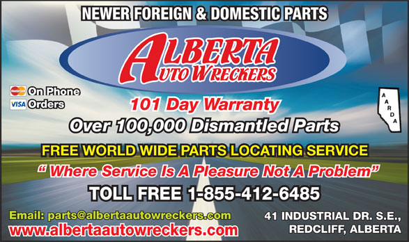 Alberta Auto Wreckers (403-548-3149) - Annonce illustrée======= - NEWER FOREIGN & DOMESTIC PARTS On Phone Orders 101 Day Warranty Over 100,000 Dismantled Parts FREE WORLD WIDE PARTS LOCATING SERVICE Where Service Is A Pleasure Not A Problem TOLL FREE 1-855-412-6485 41 INDUSTRIAL DR. S.E., REDCLIFF, ALBERTA www.albertaautowreckers.com
