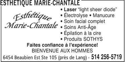 """Esthétique Marie-Chantale (514-256-5719) - Display Ad - • Laser """"light sheer diode"""" • Électrolyse • Manucure • Soin facial complet • Soins Anti-Âge • Épilation à la cire • Produits SOTHYS Faites confiance à l'expérience! BIENVENUE AUX HOMMES"""