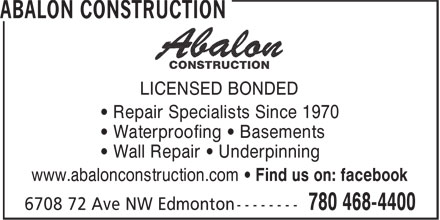 Abalon Construction (780-468-4400) - Annonce illustrée======= - LICENSED BONDED • Repair Specialists Since 1970 • Waterproofing • Basements • Wall Repair • Underpinning www.abalonconstruction.com • Find us on: facebook