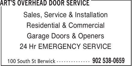 Art's Overhead Door Service (902-538-0659) - Display Ad - Residential & Commercial Garage Doors & Openers Sales, Service & Installation 24 Hr EMERGENCY SERVICE Sales, Service & Installation Residential & Commercial Garage Doors & Openers 24 Hr EMERGENCY SERVICE