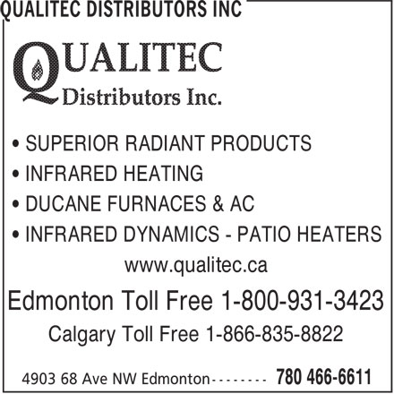 Qualitec Distributors Inc (780-466-6611) - Display Ad - • SUPERIOR RADIANT PRODUCTS • INFRARED HEATING • DUCANE FURNACES & AC • INFRARED DYNAMICS - PATIO HEATERS www.qualitec.ca Edmonton Toll Free 1-800-931-3423 Calgary Toll Free 1-866-835-8822