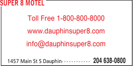 Super 8 (204-638-0800) - Display Ad - Toll Free 1-800-800-8000 www.dauphinsuper8.com