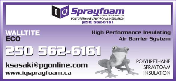 IQ Spray Foam (250-562-6161) - Display Ad - High Performance Insulating Air Barrier System 250 562-6161 250 562-616161 POLYURETHANE SPRAYFOAM www.iqsprayfoam.ca INSULATION